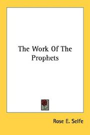Cover of: The Work Of The Prophets | Rose E. Selfe