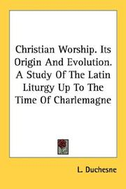 Cover of: Christian Worship. Its Origin And Evolution. A Study Of The Latin Liturgy Up To The Time Of Charlemagne by L. Duchesne