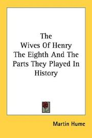 Cover of: The Wives Of Henry The Eighth And The Parts They Played In History | Martin Hume