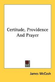 Cover of: Certitude, Providence And Prayer | James McCosh