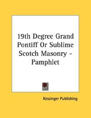 Cover of: 19th Degree Grand Pontiff Or Sublime Scotch Masonry - Pamphlet | Kessinger Publishing