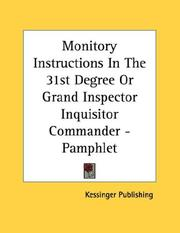 Cover of: Monitory Instructions In The 31st Degree Or Grand Inspector Inquisitor Commander - Pamphlet | Kessinger Publishing