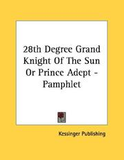 Cover of: 28th Degree Grand Knight Of The Sun Or Prince Adept - Pamphlet by Kessinger Publishing