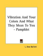 Cover of: Vibration And Your Colors And What They Mean To You - Pamphlet | L. Dow Balliett
