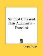 Cover of: Spiritual Gifts And Their Attainment - Pamphlet | Trevor A. Barker