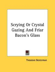 Cover of: Scrying Or Crystal Gazing And Friar Bacon's Glass | Theodore Besterman