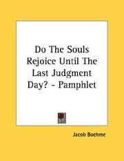 Cover of: Do The Souls Rejoice Until The Last Judgment Day? - Pamphlet by Jacob Boehme