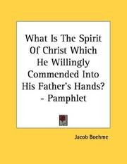 Cover of: What Is The Spirit Of Christ Which He Willingly Commended Into His Father's Hands? - Pamphlet by Jacob Boehme