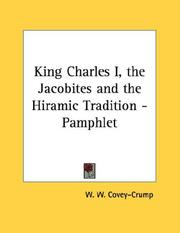 Cover of: King Charles I, the Jacobites and the Hiramic Tradition - Pamphlet | W. W. Covey-Crump