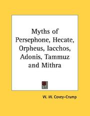 Cover of: Myths of Persephone, Hecate, Orpheus, Iacchos, Adonis, Tammuz and Mithra | W. W. Covey-Crump