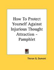 Cover of: How To Protect Yourself Against Injurious Thought Attraction - Pamphlet | Theron Q. Dumont