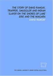 Cover of: The story of David Ramsay, trapper, smuggler and Indian slayer on the shores of Lake Erie and the Niagara by David Ramsay
