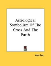 Cover of: Astrological Symbolism Of The Cross And The Earth | Alan Leo