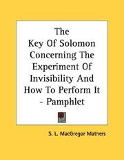 Cover of: The Key Of Solomon Concerning The Experiment Of Invisibility And How To Perform It - Pamphlet by S. L. MacGregor Mathers