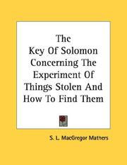 Cover of: The Key Of Solomon Concerning The Experiment Of Things Stolen And How To Find Them | S. L. MacGregor Mathers