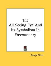 Cover of: The All Seeing Eye And Its Symbolism In Freemasonry | George Oliver