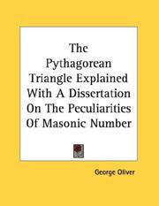 Cover of: The Pythagorean Triangle Explained With A Dissertation On The Peculiarities Of Masonic Number | George Oliver