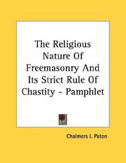 Cover of: The Religious Nature Of Freemasonry And Its Strict Rule Of Chastity - Pamphlet | Chalmers I. Paton