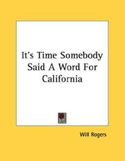 Cover of: It's Time Somebody Said A Word For California | Will Rogers