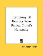 Cover of: Testimony Of Heretics Who Denied Christ's Humanity | Rev. Robert Taylor