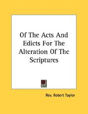 Cover of: Of The Acts And Edicts For The Alteration Of The Scriptures | Rev. Robert Taylor