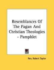 Cover of: Resemblances Of The Pagan And Christian Theologies - Pamphlet | Rev. Robert Taylor