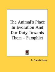 Cover of: The Animal's Place In Evolution And Our Duty Towards Them - Pamphlet | E. Francis Udny