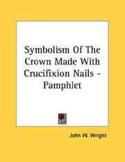 Cover of: Symbolism Of The Crown Made With Crucifixion Nails - Pamphlet | John W. Wright