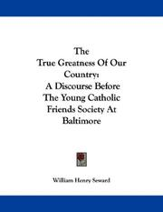Cover of: The True Greatness Of Our Country | William Henry Seward