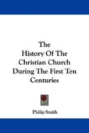 Cover of: The History Of The Christian Church During The First Ten Centuries by Philip Smith