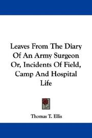 Cover of: Leaves From The Diary Of An Army Surgeon Or, Incidents Of Field, Camp And Hospital Life | Thomas T. Ellis