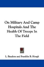 Cover of: On Military And Camp Hospitals And The Health Of Troops In The Field by L. Baudens