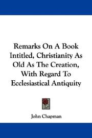 Cover of: Remarks On A Book Intitled, Christianity As Old As The Creation, With Regard To Ecclesiastical Antiquity | John Chapman