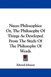 Cover of: Nuces Philosophice Or, The Philosophy Of Things As Developed From The Study Of The Philosophy Of Words by Edward Johnson