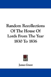 Cover of: Random Recollections Of The House Of Lords From The Year 1830 To 1836 by James Grant