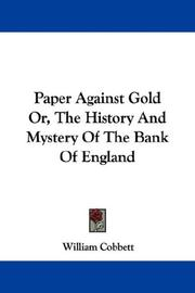 Cover of: Paper Against Gold Or, The History And Mystery Of The Bank Of England | William Cobbett