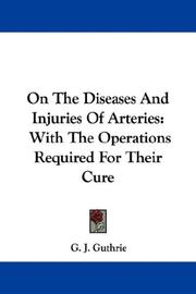Cover of: On The Diseases And Injuries Of Arteries | G. J. Guthrie