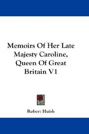 Cover of: Memoirs Of Her Late Majesty Caroline, Queen Of Great Britain V1 | Robert Huish