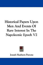Cover of: Historical Papers Upon Men And Events Of Rare Interest In The Napoleonic Epoch V2 | Joseph Hepburn Parsons