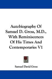 Cover of: Autobiography Of Samuel D. Gross, M.D., With Reminiscences Of His Times And Contemporaries V1 | Samuel D. Gross