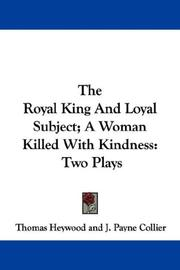Cover of: The Royal King And Loyal Subject; A Woman Killed With Kindness | Thomas Heywood