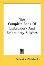 Cover of: The complete book of embroidery and embroidery stitches | Catherine Christopher