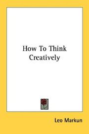 Cover of: How To Think Creatively | Leo Markun