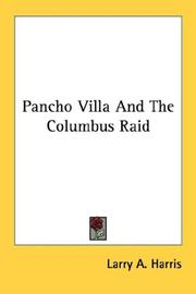 Cover of: Pancho Villa And The Columbus Raid by Larry A. Harris