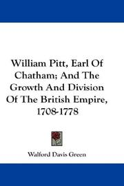 Cover of: William Pitt, Earl of Chatham, and the growth and division of the British Empire, 1708-1778 | Walford Davis Green