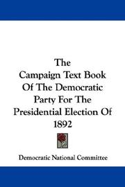 Cover of: The Campaign Text Book Of The Democratic Party For The Presidential Election Of 1892 | Democratic National Committee