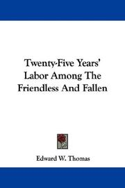 Cover of: Twenty-Five Years' Labor Among The Friendless And Fallen by Edward W. Thomas
