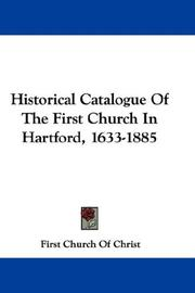 Cover of: Historical Catalogue Of The First Church In Hartford, 1633-1885 | First Church Of Christ