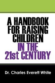 Cover of: A Handbook for Raising Children in the 21st Century | Dr Charles Everett White