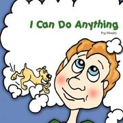 Cover of: I Can Do Anything | Peg Murphy